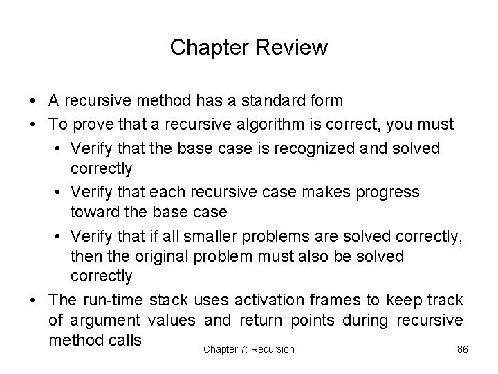 Chapter Review • A recursive method has a standard form • To prove that