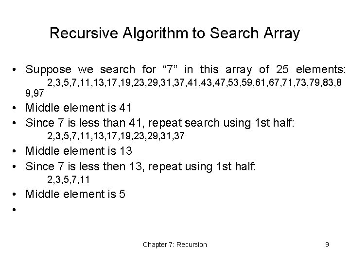 """Recursive Algorithm to Search Array • Suppose we search for """" 7"""" in this"""