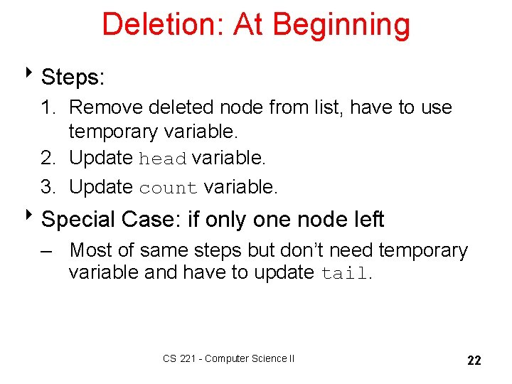 Deletion: At Beginning 8 Steps: 1. Remove deleted node from list, have to use
