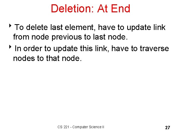 Deletion: At End 8 To delete last element, have to update link from node