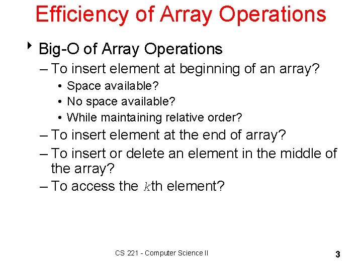 Efficiency of Array Operations 8 Big-O of Array Operations – To insert element at