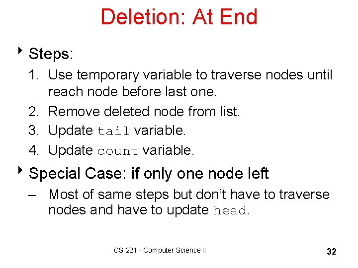 Deletion: At End 8 Steps: 1. Use temporary variable to traverse nodes until reach