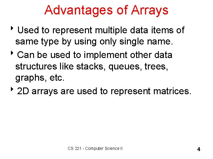 Advantages of Arrays 8 Used to represent multiple data items of same type by