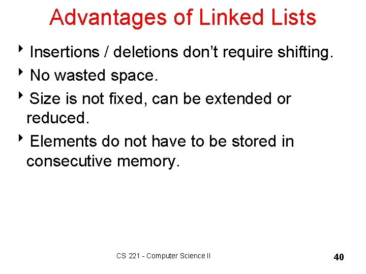 Advantages of Linked Lists 8 Insertions / deletions don't require shifting. 8 No wasted