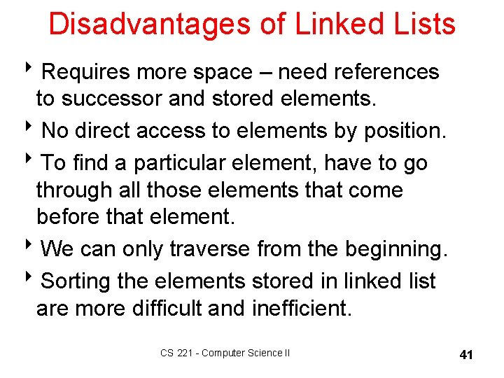 Disadvantages of Linked Lists 8 Requires more space – need references to successor and