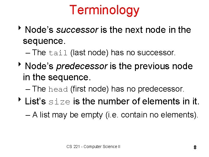 Terminology 8 Node's successor is the next node in the sequence. – The tail
