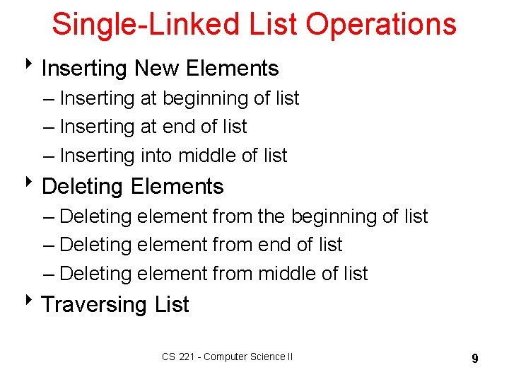 Single-Linked List Operations 8 Inserting New Elements – Inserting at beginning of list –