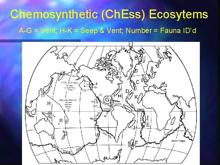 Chemosynthetic (Ch. Ess) Ecosytems A-G = Vent; H-K = Seep & Vent; Number =