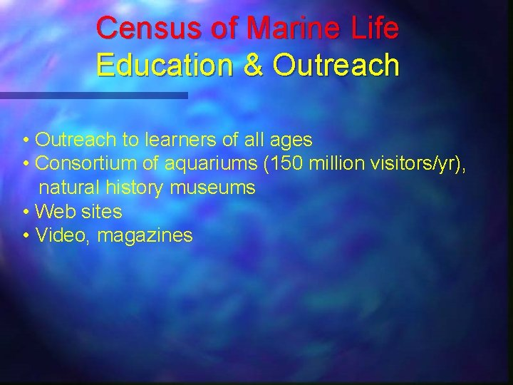 Census of Marine Life Education & Outreach • Outreach to learners of all ages