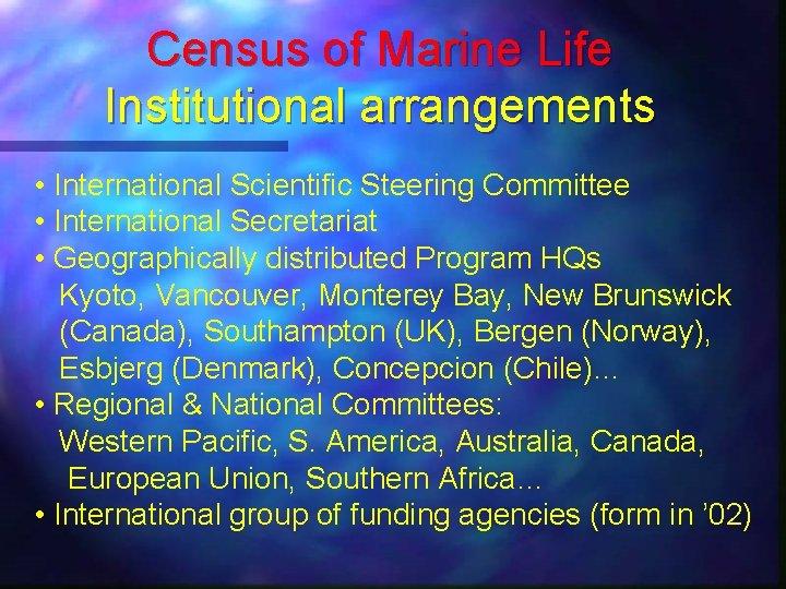 Census of Marine Life Institutional arrangements • International Scientific Steering Committee • International Secretariat