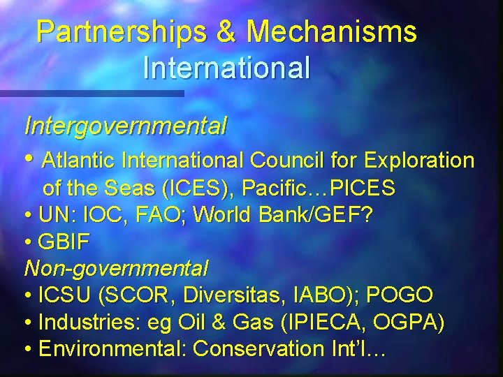 Partnerships & Mechanisms International Intergovernmental • Atlantic International Council for Exploration of the Seas