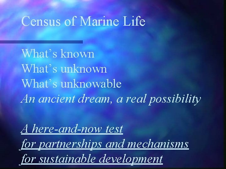 Census of Marine Life What's known What's unknowable An ancient dream, a real possibility
