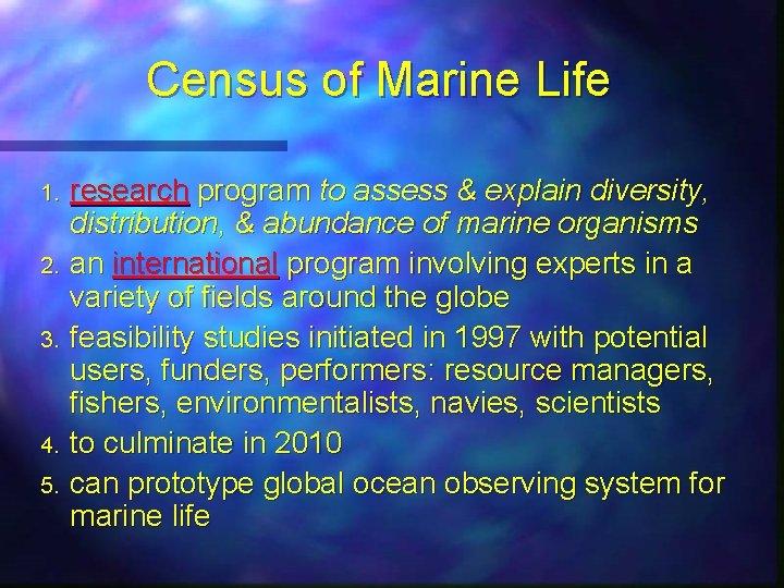 Census of Marine Life research program to assess & explain diversity, distribution, & abundance