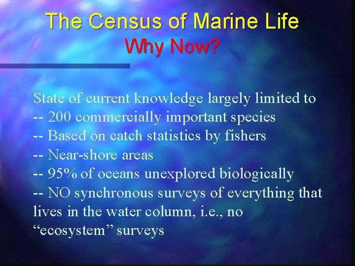 The Census of Marine Life Why Now? State of current knowledge largely limited to