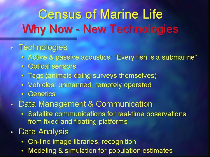 Census of Marine Life Why Now - New Technologies • • Active & passive