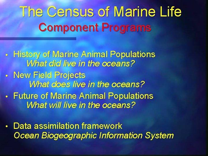 The Census of Marine Life Component Programs • • • History of Marine Animal
