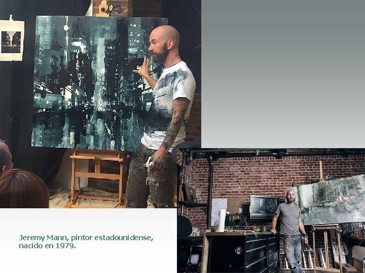 Jeremy Mann, pintor estadounidense, nacido en 1979.