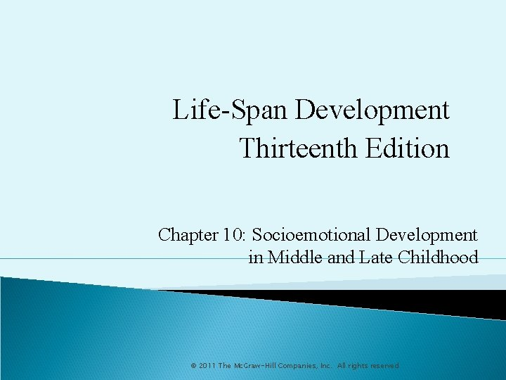 Life-Span Development Thirteenth Edition Chapter 10: Socioemotional Development in Middle and Late Childhood ©