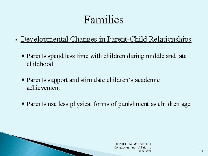 Families § Developmental Changes in Parent-Child Relationships § Parents spend less time with children