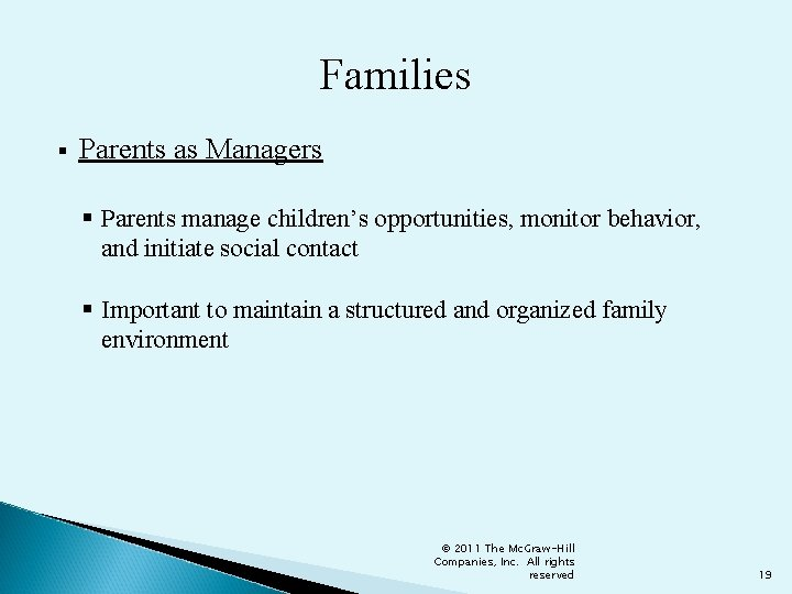 Families § Parents as Managers § Parents manage children's opportunities, monitor behavior, and initiate
