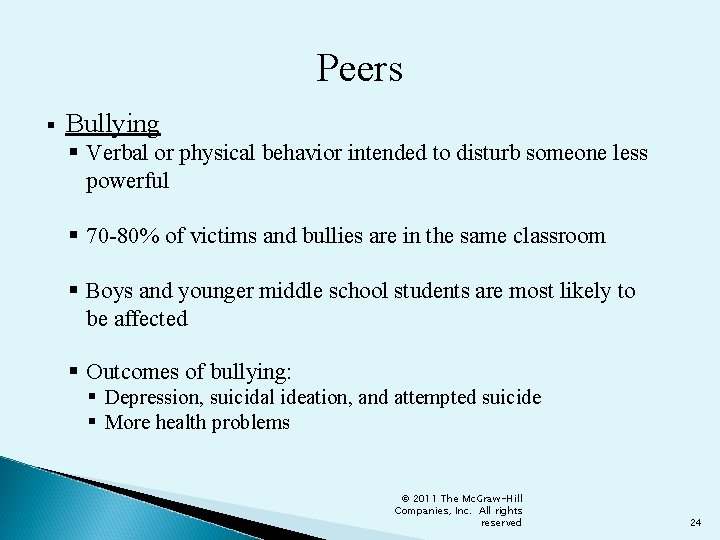 Peers § Bullying § Verbal or physical behavior intended to disturb someone less powerful