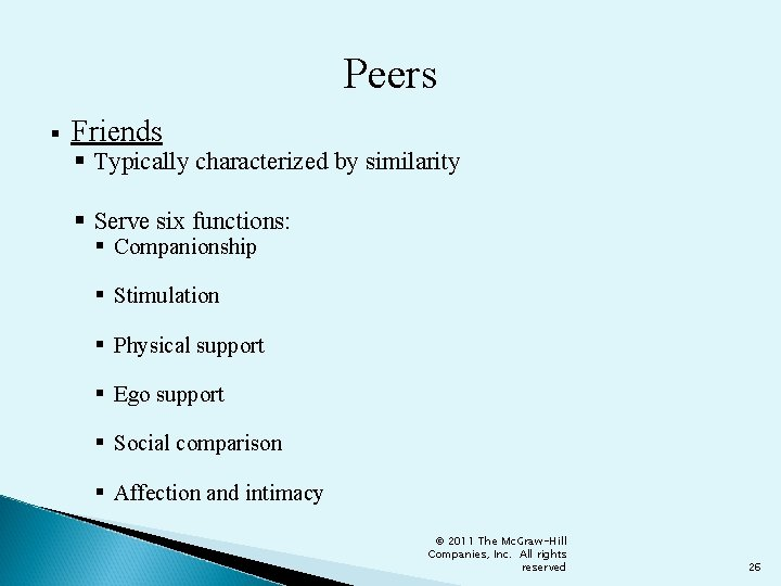 Peers § Friends § Typically characterized by similarity § Serve six functions: § Companionship