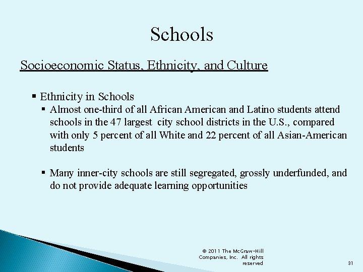 Schools Socioeconomic Status, Ethnicity, and Culture § Ethnicity in Schools § Almost one-third of