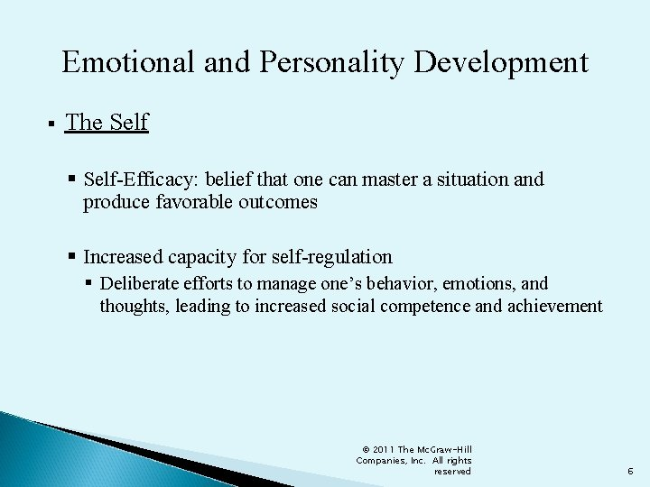 Emotional and Personality Development § The Self § Self-Efficacy: belief that one can master