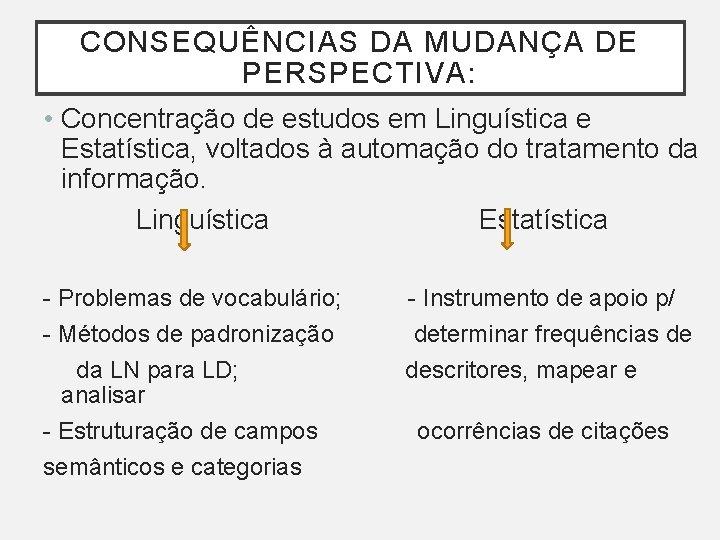 CONSEQUÊNCIAS DA MUDANÇA DE PERSPECTIVA: • Concentração de estudos em Linguística e Estatística, voltados