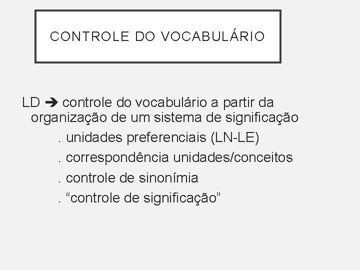 CONTROLE DO VOCABULÁRIO LD controle do vocabulário a partir da organização de um sistema