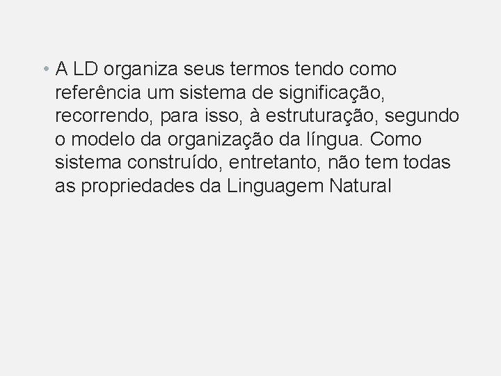 • A LD organiza seus termos tendo como referência um sistema de significação,