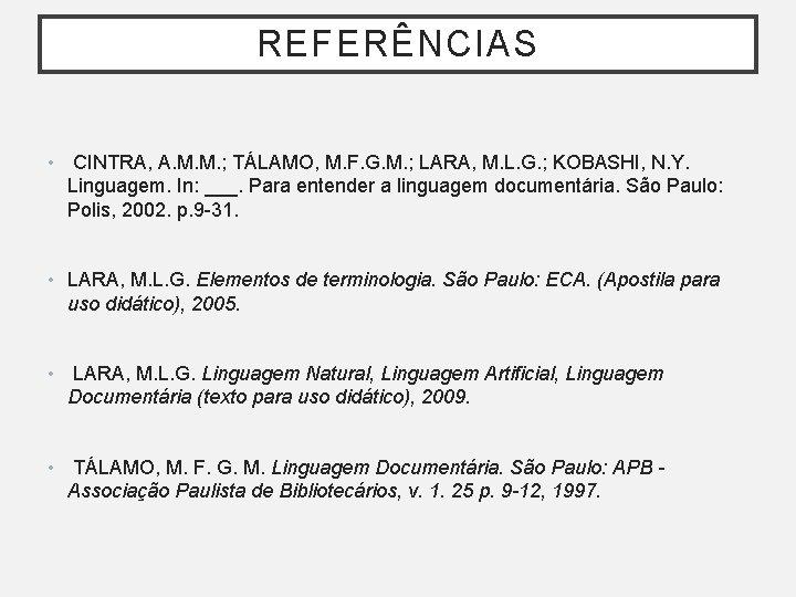 REFERÊNCIAS • CINTRA, A. M. M. ; TÁLAMO, M. F. G. M. ; LARA,
