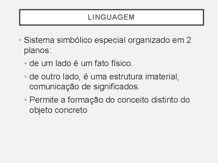 LINGUAGEM • Sistema simbólico especial organizado em 2 planos: • de um lado é
