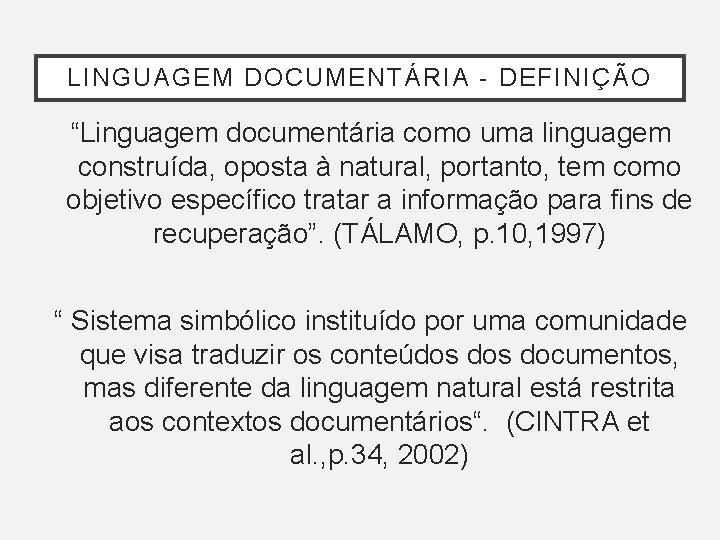 """LINGUAGEM DOCUMENTÁRIA - DEFINIÇÃO """"Linguagem documentária como uma linguagem construída, oposta à natural, portanto,"""