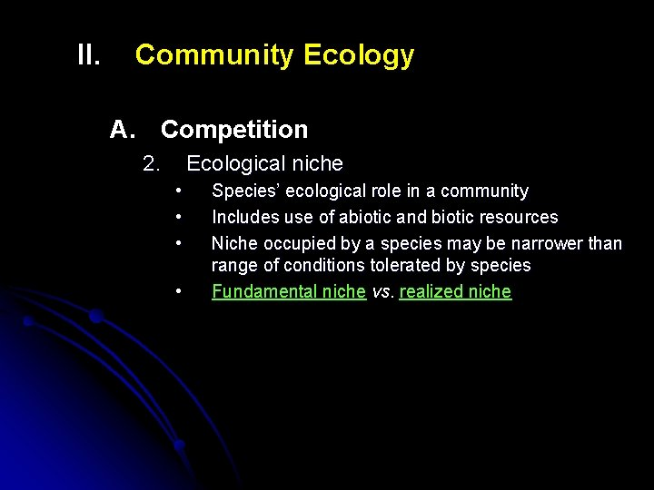 II. Community Ecology A. Competition 2. Ecological niche • • Species' ecological role in