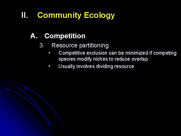 II. Community Ecology A. Competition 3. Resource partitioning • • Competitive exclusion can be