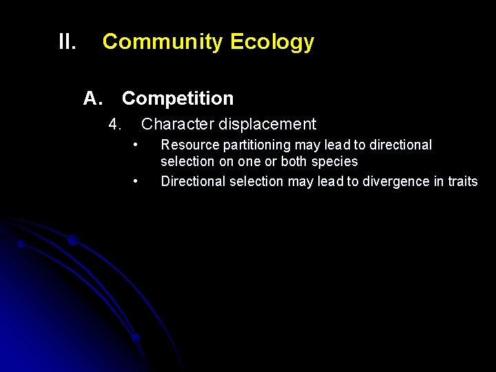 II. Community Ecology A. Competition 4. Character displacement • • Resource partitioning may lead