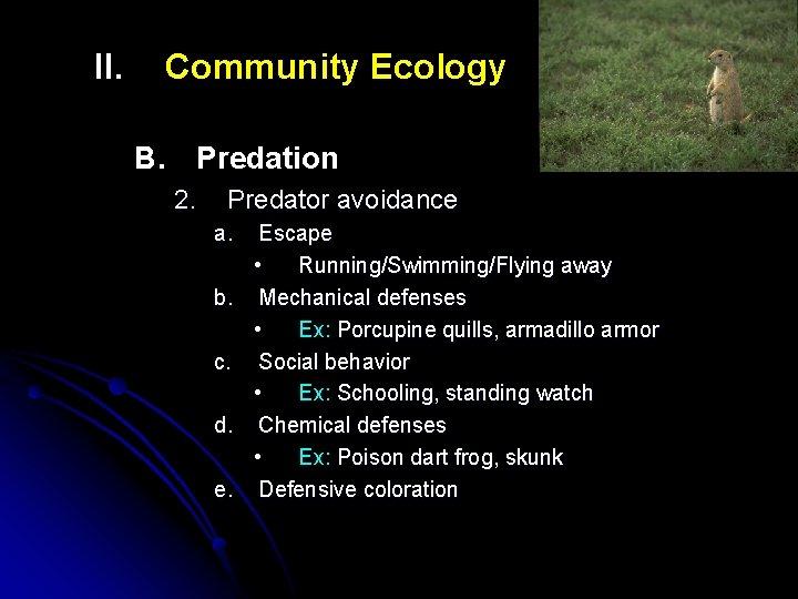 II. Community Ecology B. Predation 2. Predator avoidance a. b. c. d. e. Escape
