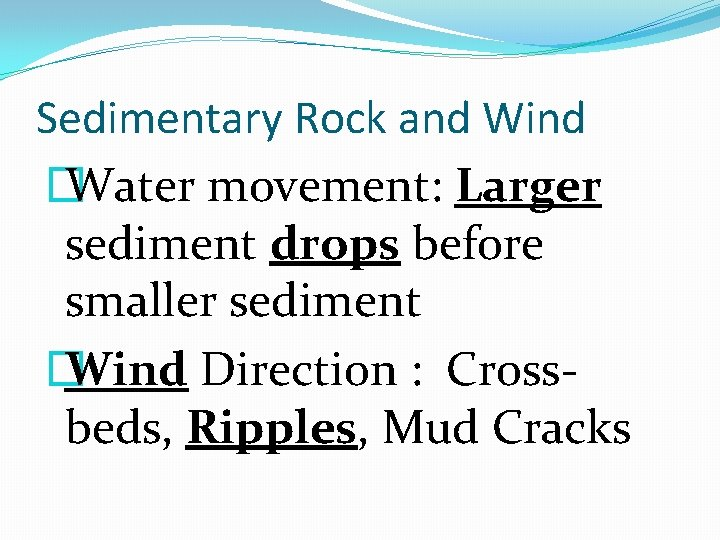 Sedimentary Rock and Wind � Water movement: Larger sediment drops before smaller sediment �