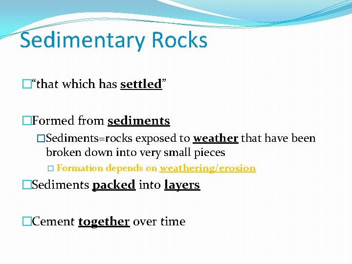"""Sedimentary Rocks �""""that which has settled"""" �Formed from sediments �Sediments=rocks exposed to weather that"""