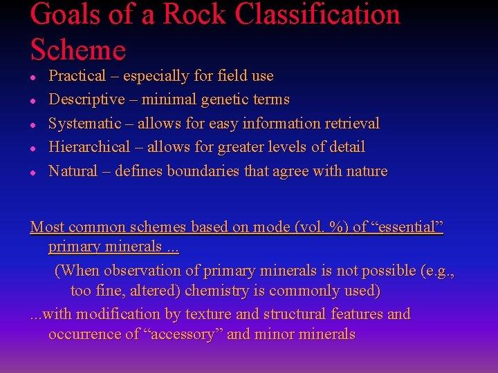 Goals of a Rock Classification Scheme l l l Practical – especially for field