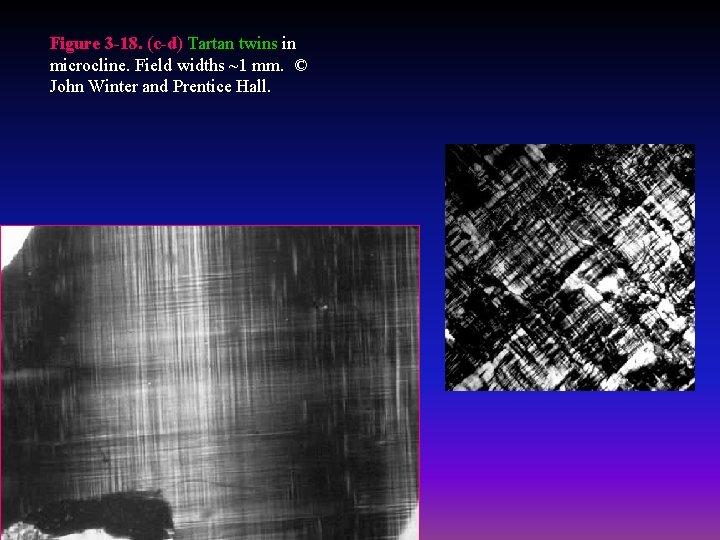 Figure 3 -18. (c-d) Tartan twins in microcline. Field widths ~1 mm. © John