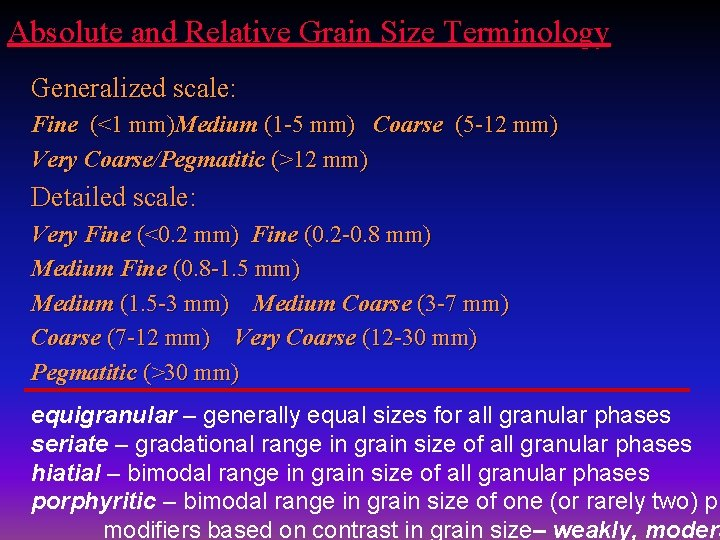 Absolute and Relative Grain Size Terminology Generalized scale: Fine (<1 mm)Medium (1 -5 mm)