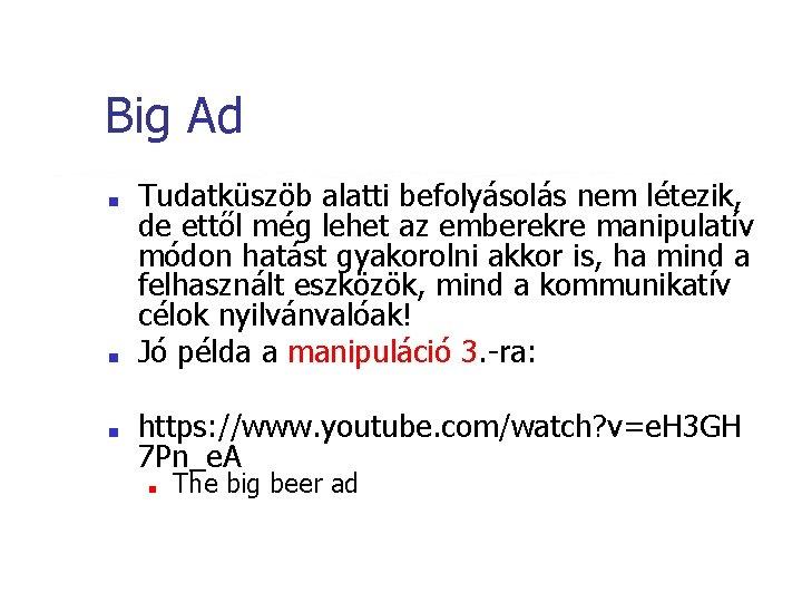 Big Ad ■ ■ ■ Tudatküszöb alatti befolyásolás nem létezik, de ettől még lehet
