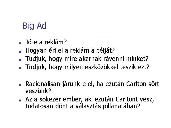 Big Ad ■ ■ ■ Jó-e a reklám? Hogyan éri el a reklám a