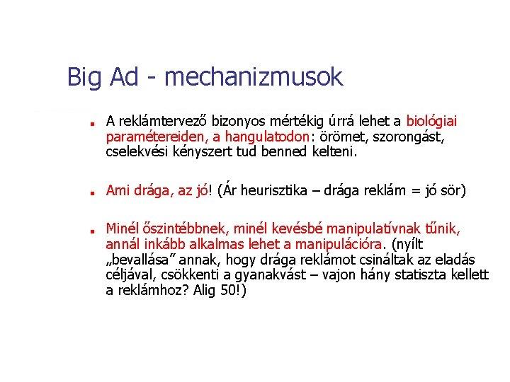 Big Ad - mechanizmusok ■ ■ ■ A reklámtervező bizonyos mértékig úrrá lehet a