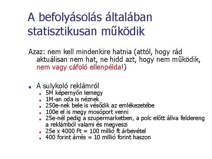 A befolyásolás általában statisztikusan működik Azaz: nem kell mindenkire hatnia (attól, hogy rád aktuálisan