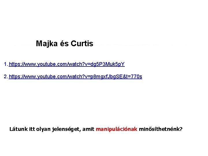 Majka és Curtis 1. https: //www. youtube. com/watch? v=dg 5 P 3 Muk 5