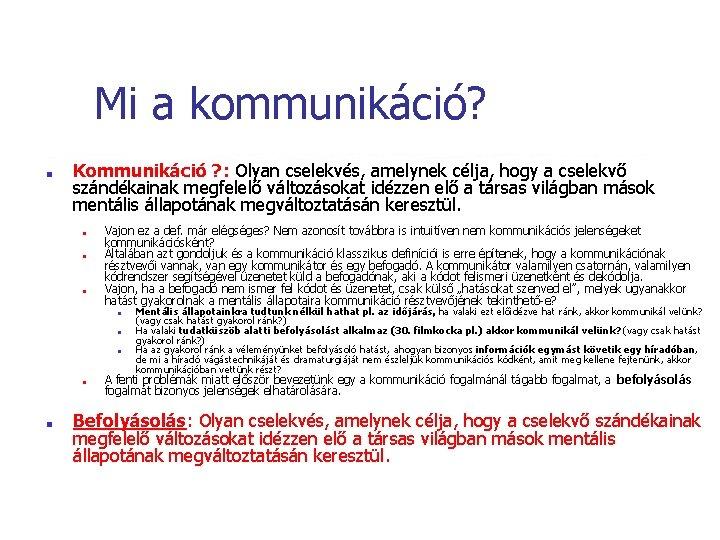 Mi a kommunikáció? ■ Kommunikáció ? : Olyan cselekvés, amelynek célja, hogy a cselekvő