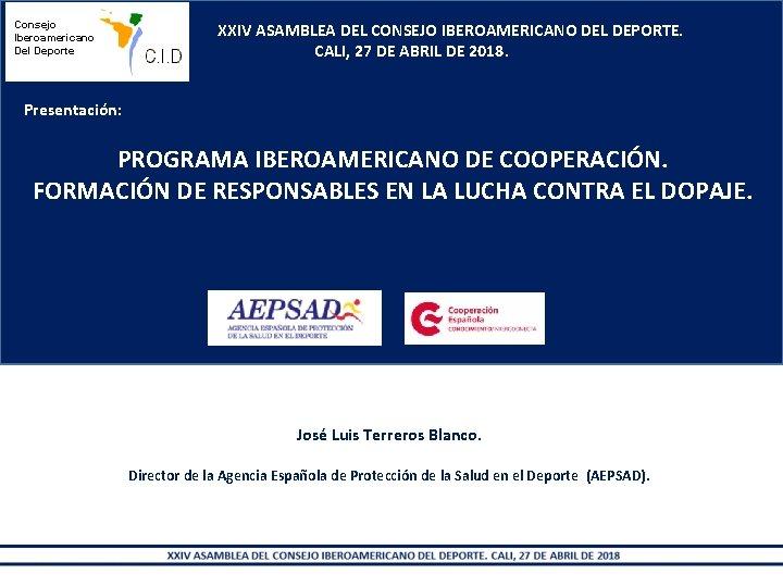 Consejo Iberoamericano Del Deporte XXIV ASAMBLEA DEL CONSEJO IBEROAMERICANO DEL DEPORTE. CALI, 27 DE